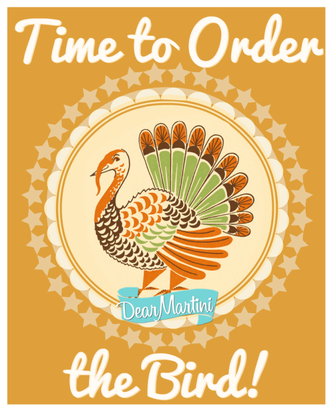 Time to Order the Bird |Dear Martini|What you need to know about ordering your turkey
